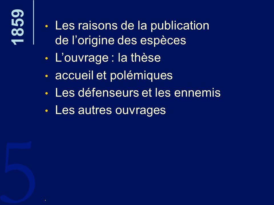 5 1859 Les raisons de la publication de l'origine des espèces