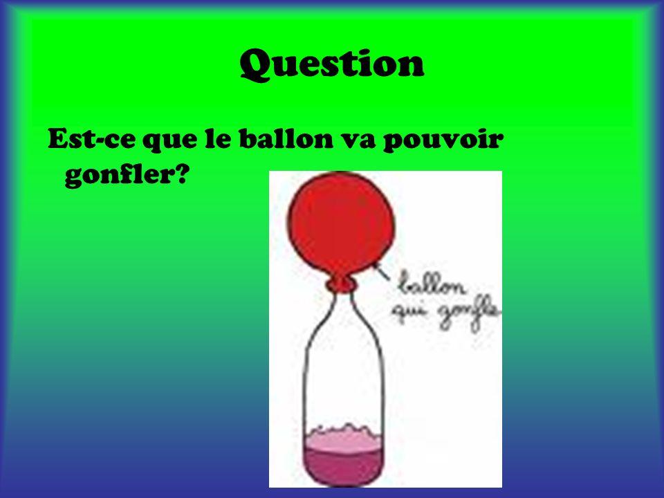 Question Est-ce que le ballon va pouvoir gonfler