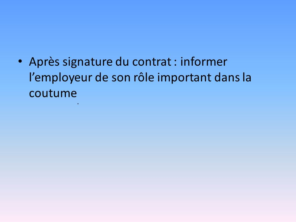 Après signature du contrat : informer l'employeur de son rôle important dans la coutume