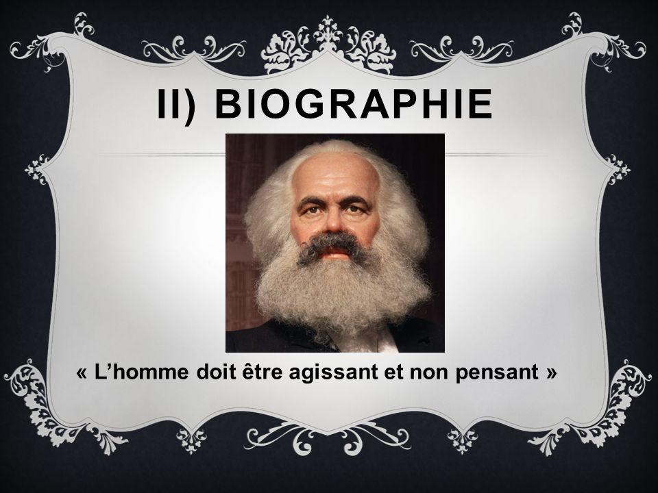 II) Biographie « L'homme doit être agissant et non pensant »