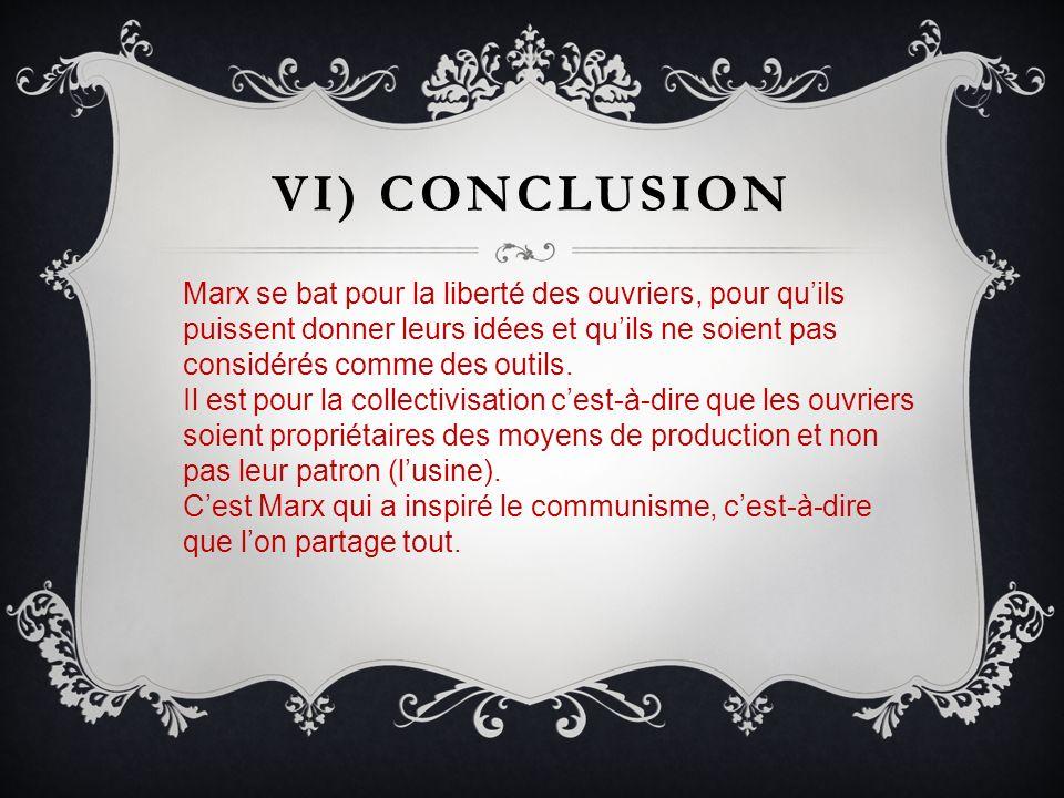 VI) Conclusion Marx se bat pour la liberté des ouvriers, pour qu'ils puissent donner leurs idées et qu'ils ne soient pas considérés comme des outils.