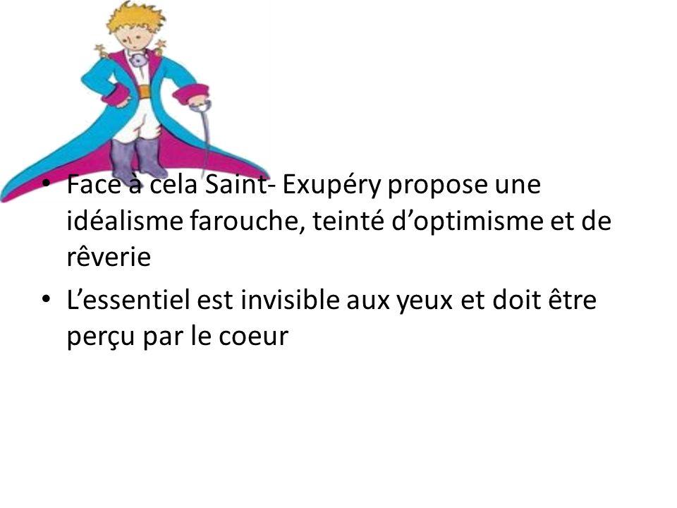 Face à cela Saint- Exupéry propose une idéalisme farouche, teinté d'optimisme et de rêverie