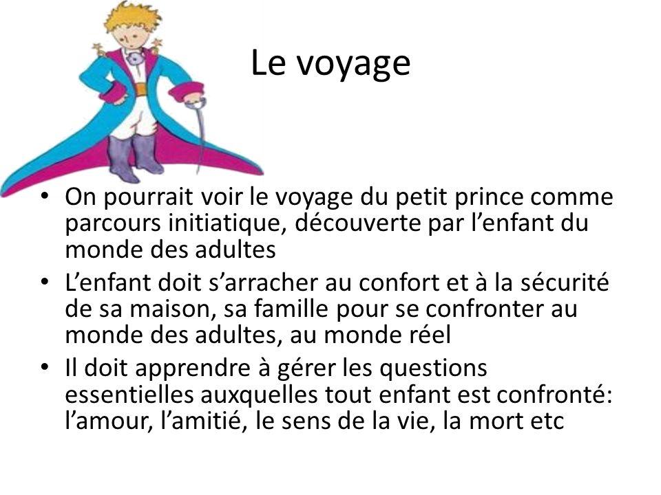 Le voyage On pourrait voir le voyage du petit prince comme parcours initiatique, découverte par l'enfant du monde des adultes.