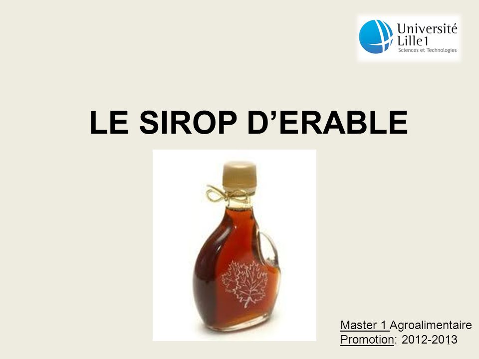 LE SIROP D'ERABLE Master 1 Agroalimentaire Promotion: 2012-2013
