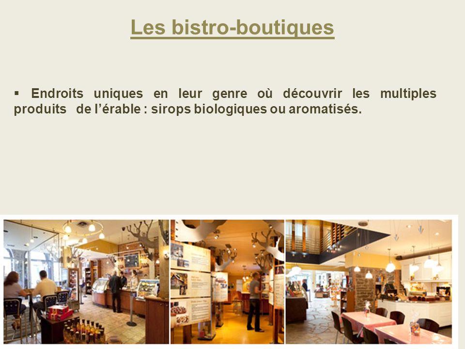 Les bistro-boutiques Endroits uniques en leur genre où découvrir les multiples produits de l'érable : sirops biologiques ou aromatisés.