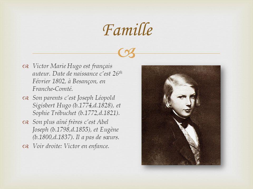 Famille Victor Marie Hugo est français auteur. Date de naissance c'est 26th Février 1802, à Besançon, en Franche-Comté.