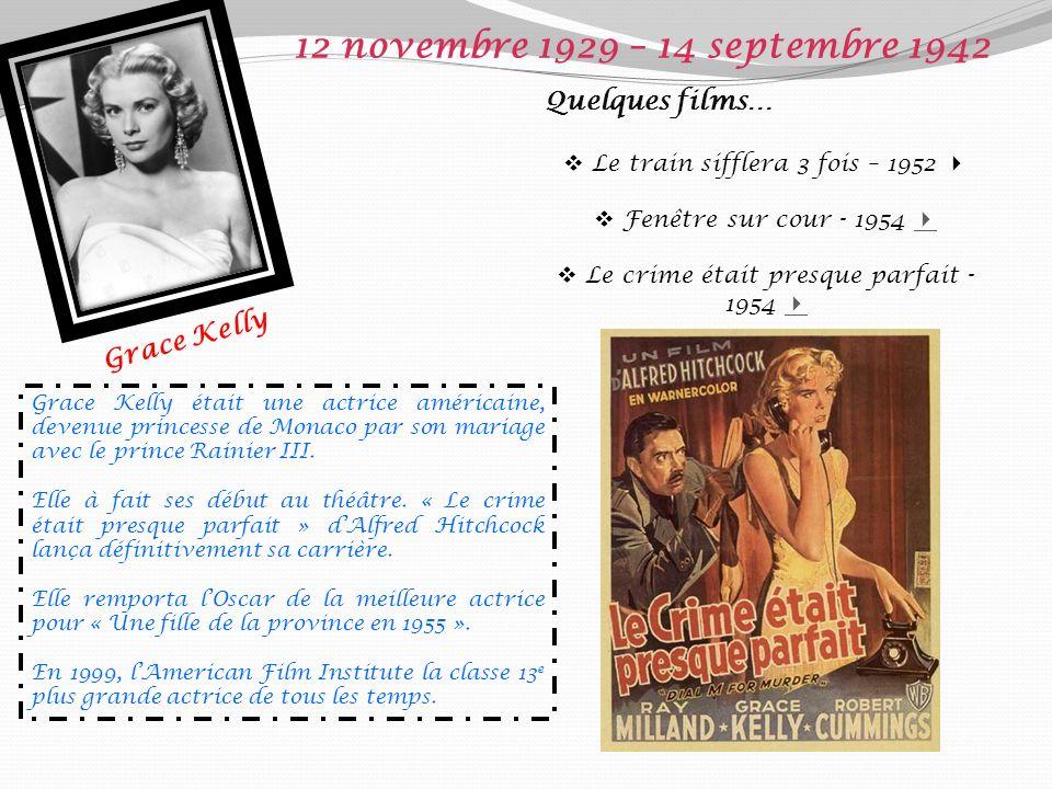 12 novembre 1929 – 14 septembre 1942 Quelques films… Grace Kelly