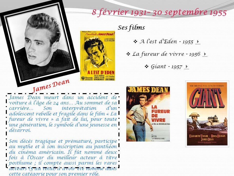 8 février 1931– 30 septembre 1955 Ses films James Dean