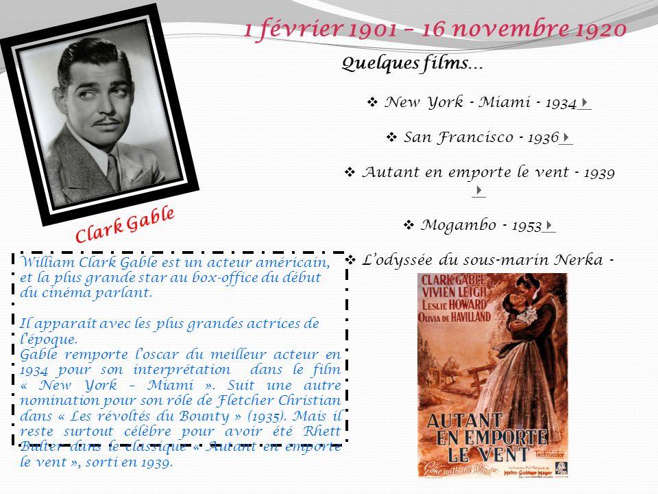 1 février 1901 – 16 novembre 1920 Quelques films… Clark Gable