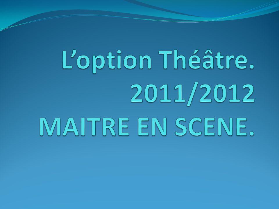L'option Théâtre. 2011/2012 MAITRE EN SCENE.