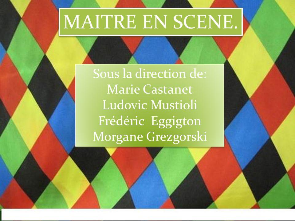 MAITRE EN SCENE. Sous la direction de: Marie Castanet Ludovic Mustioli