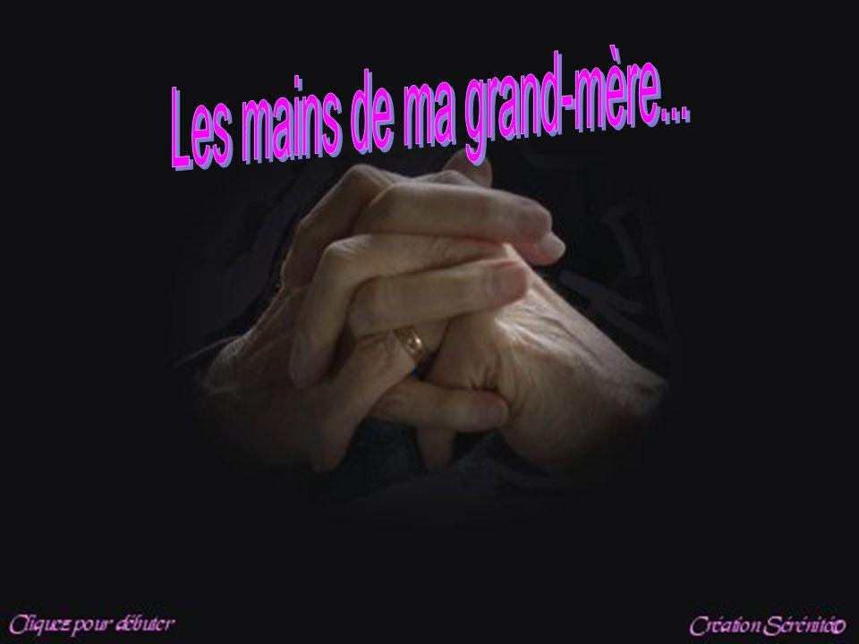 Les mains de ma grand-mère...