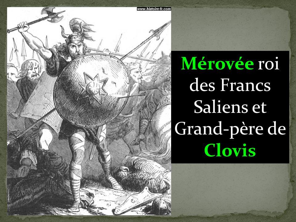 Mérovée roi des Francs Saliens et Grand-père de Clovis