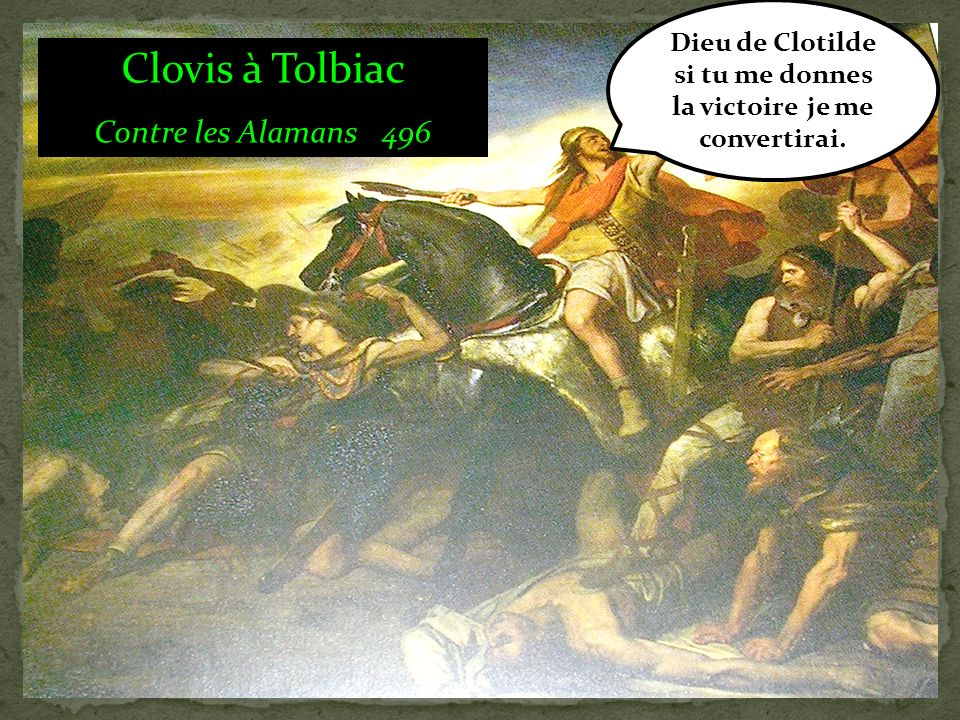 Dieu de Clotilde si tu me donnes la victoire, je me convertirai.
