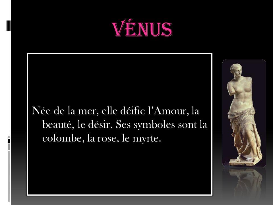 Vénus Née de la mer, elle déifie l'Amour, la beauté, le désir.