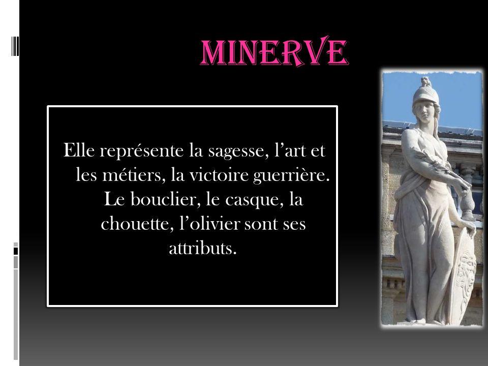 Minerve Elle représente la sagesse, l'art et les métiers, la victoire guerrière.