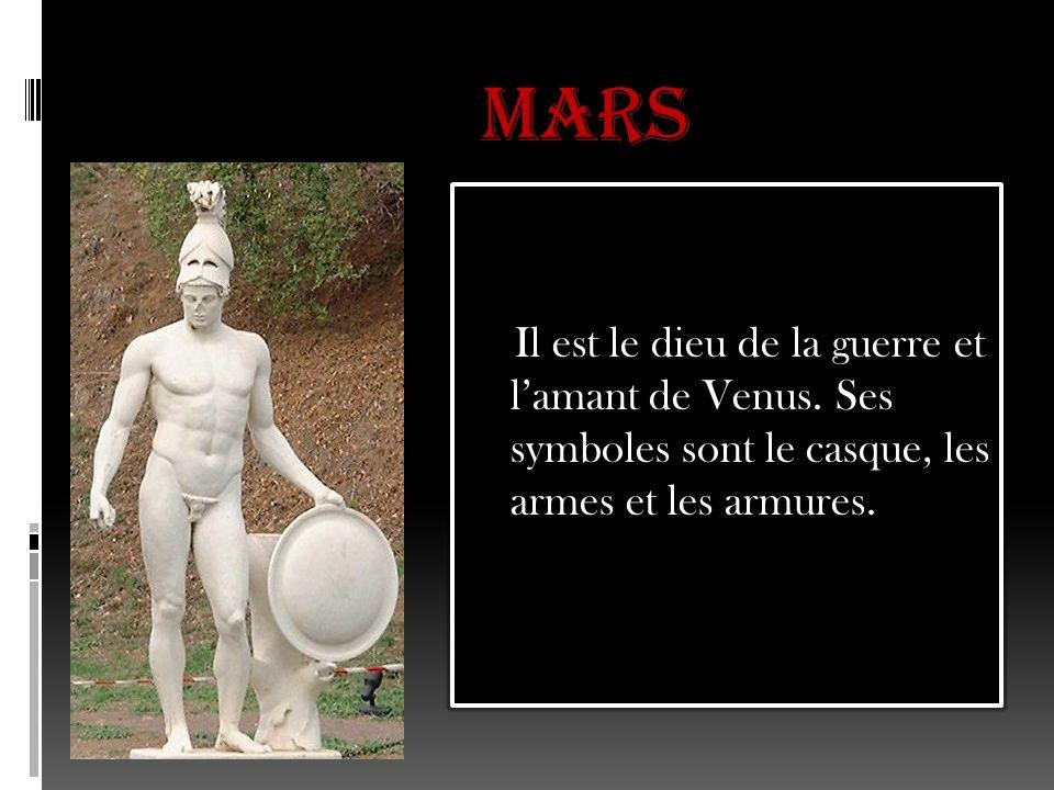 MARS Il est le dieu de la guerre et l'amant de Venus.