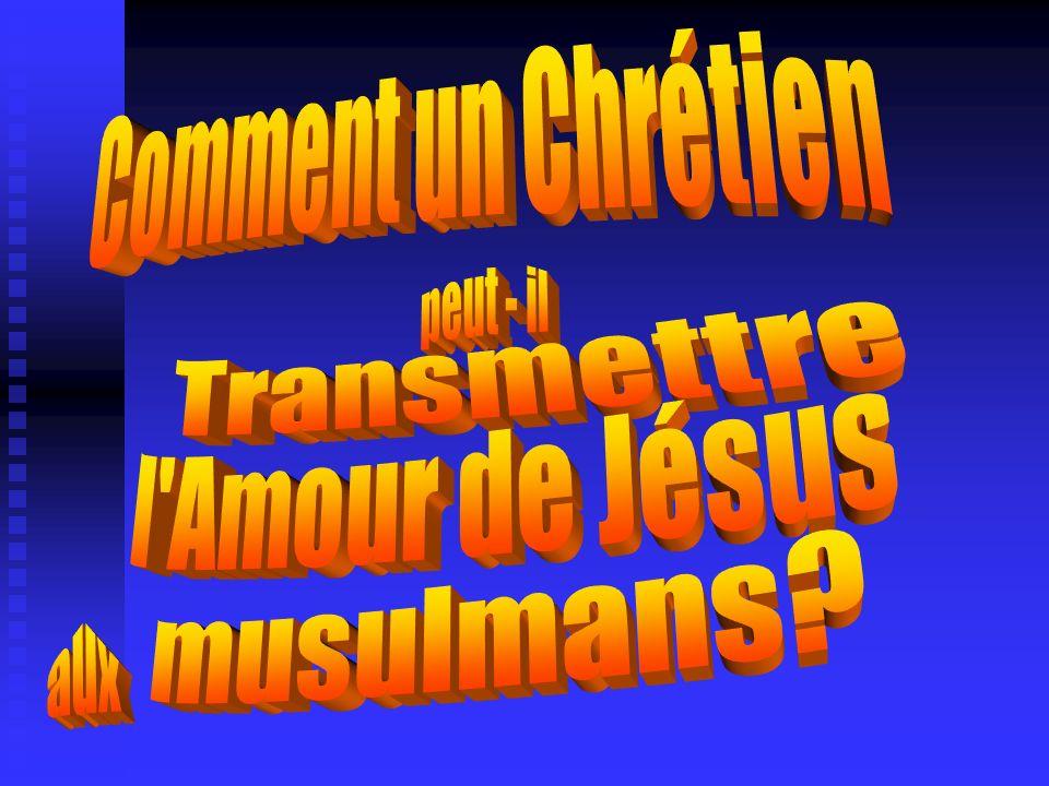 Comment un Chrétien peut - il Transmettre l Amour de Jésus musulmans aux