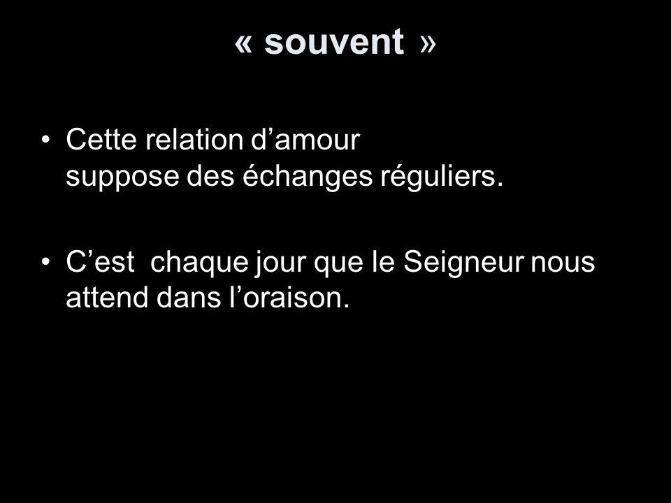 « souvent » Cette relation d'amour suppose des échanges réguliers.