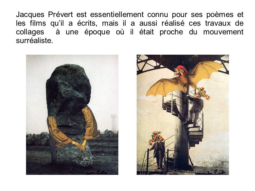 Jacques Prévert est essentiellement connu pour ses poèmes et les films qu'il a écrits, mais il a aussi réalisé ces travaux de collages à une époque où il était proche du mouvement surréaliste.