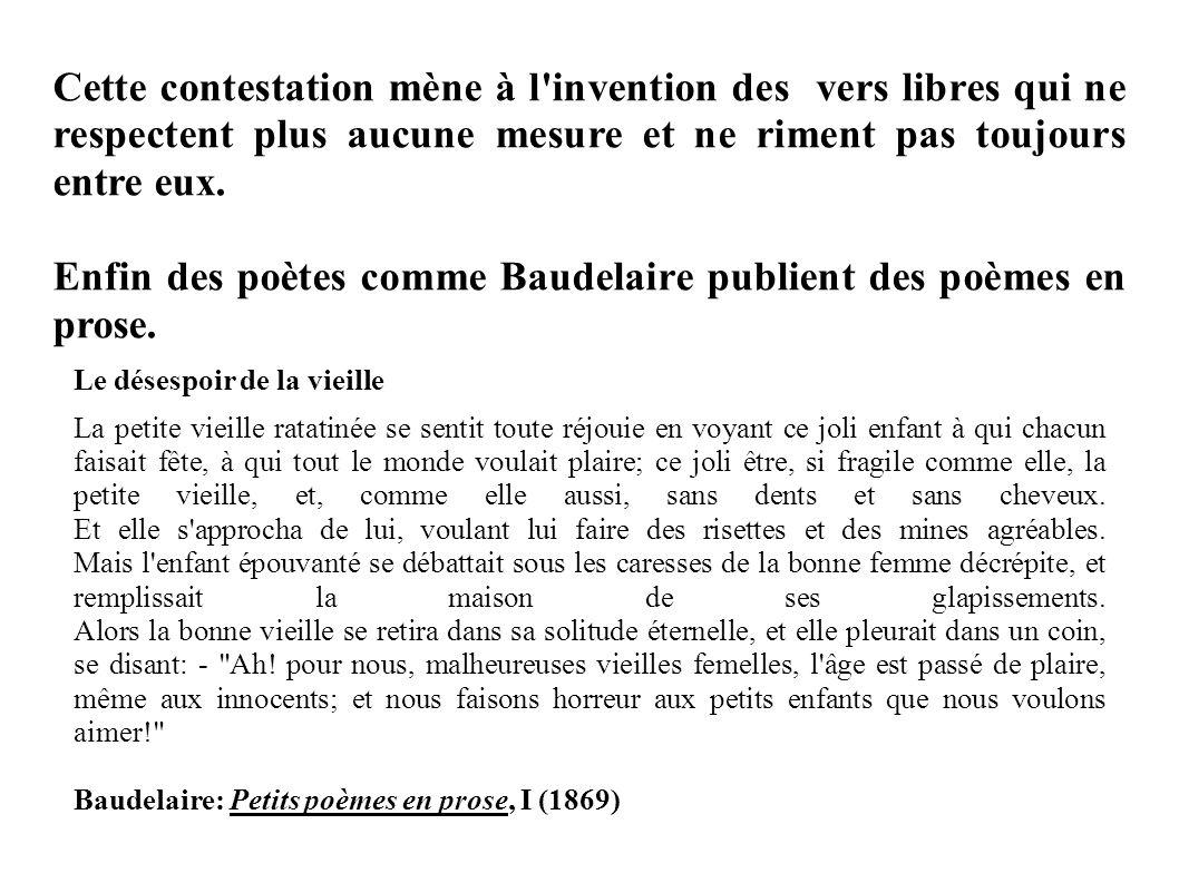 Enfin des poètes comme Baudelaire publient des poèmes en prose.