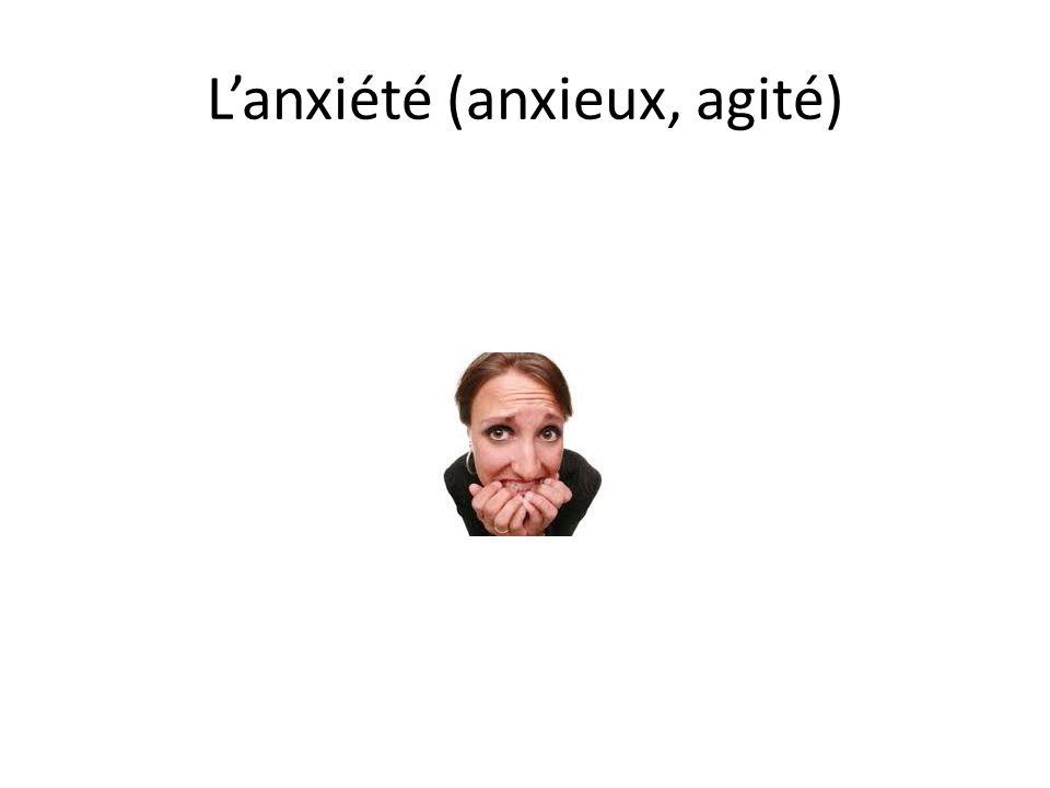 L'anxiété (anxieux, agité)