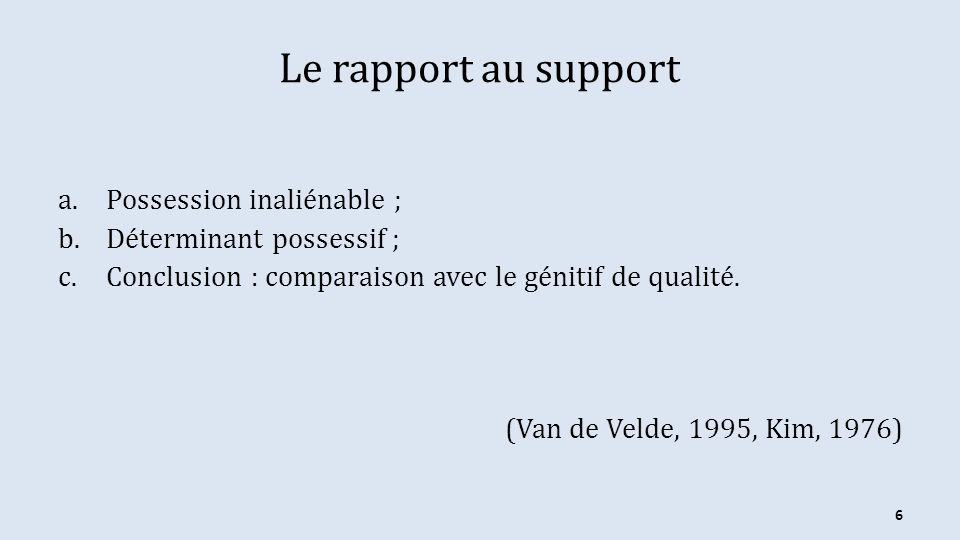 Le rapport au support Possession inaliénable ; Déterminant possessif ;