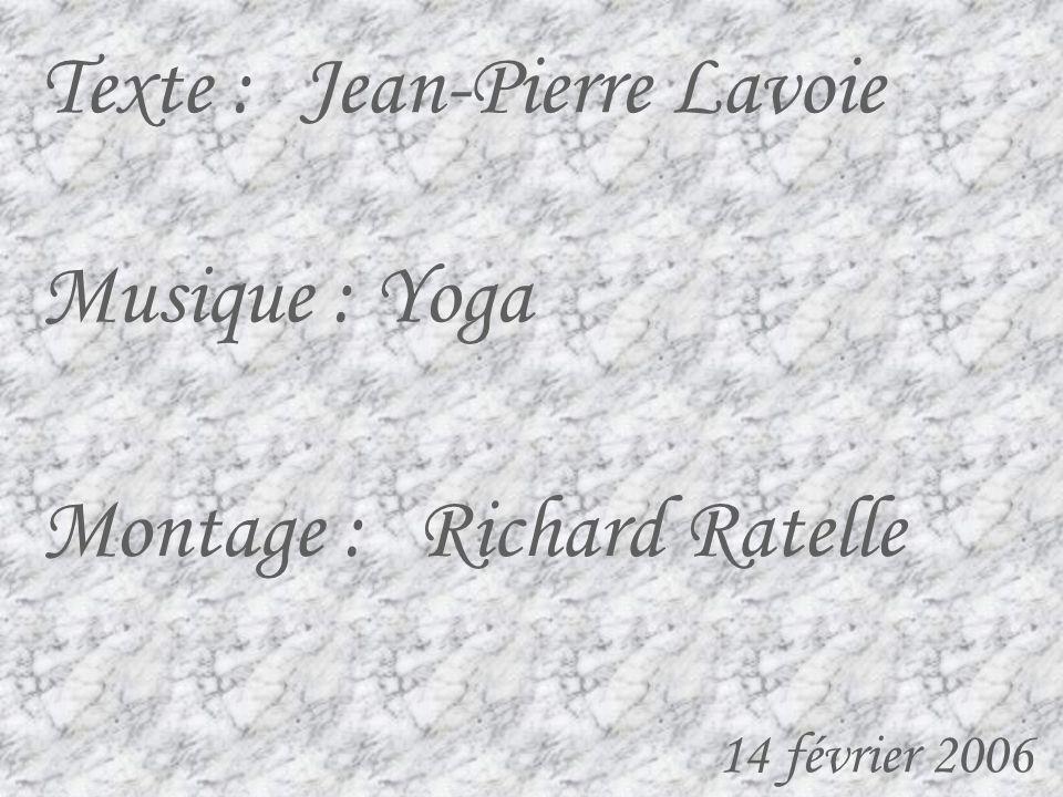 Texte : Jean-Pierre Lavoie Musique : Yoga Montage : Richard Ratelle
