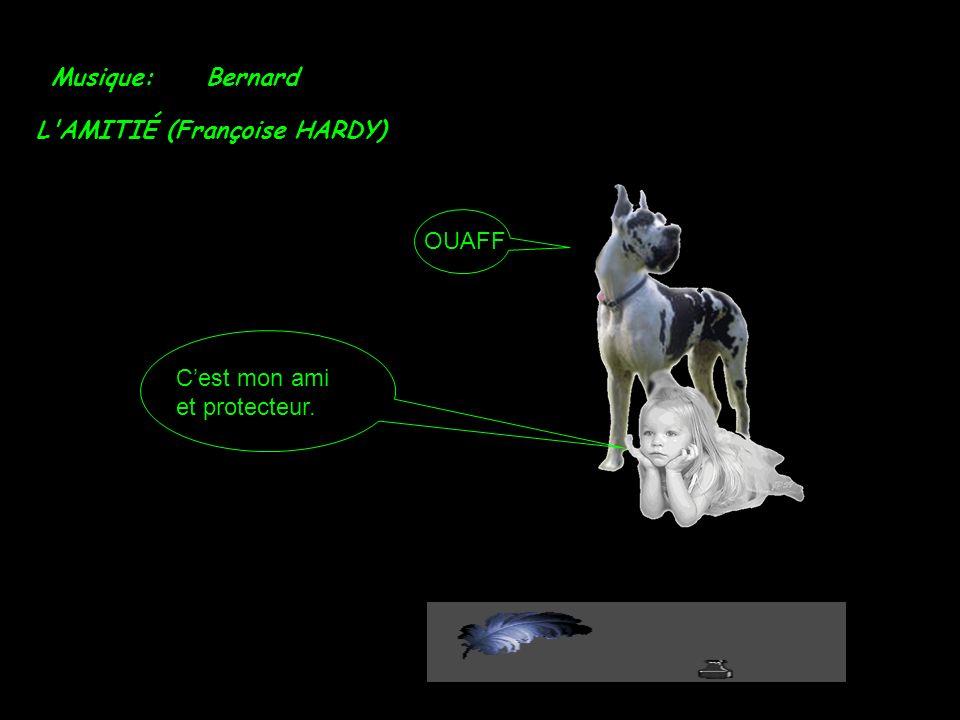 Musique: Bernard L AMITIÉ (Françoise HARDY) OUAFF C'est mon ami et protecteur.