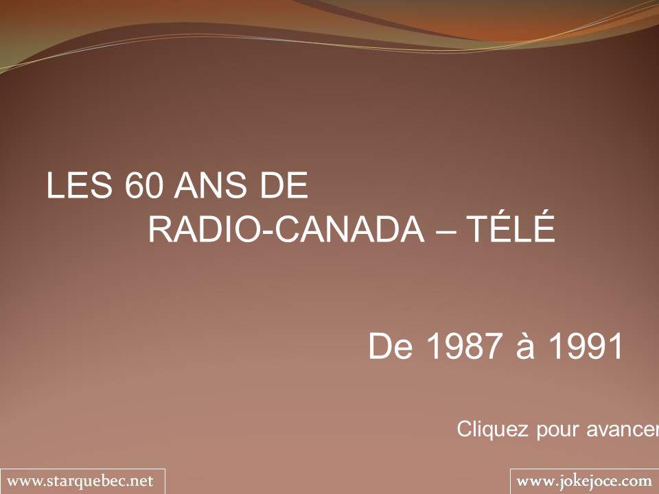 LES 60 ANS DE RADIO-CANADA – TÉLÉ De 1987 à 1991 Cliquez pour avancer