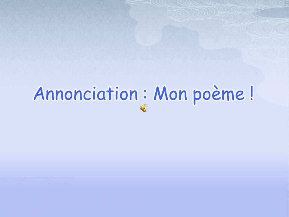Annonciation : Mon poème !