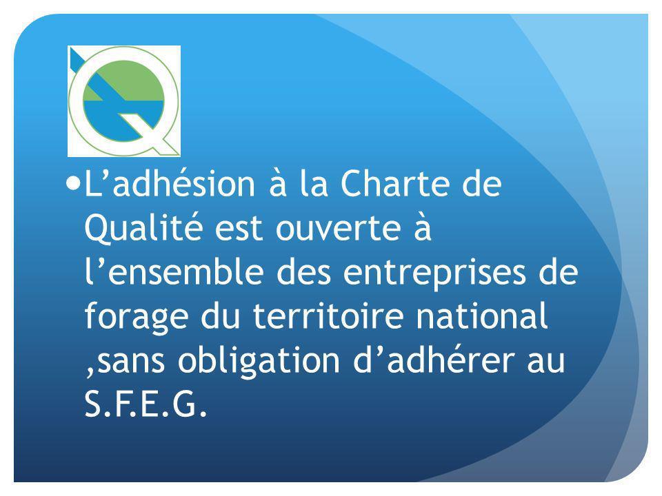 L'adhésion à la Charte de Qualité est ouverte à l'ensemble des entreprises de forage du territoire national ,sans obligation d'adhérer au S.F.E.G.