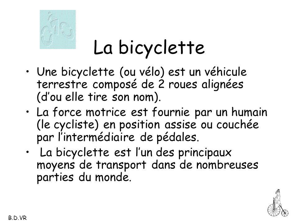 La bicyclette Une bicyclette (ou vélo) est un véhicule terrestre composé de 2 roues alignées (d'ou elle tire son nom).