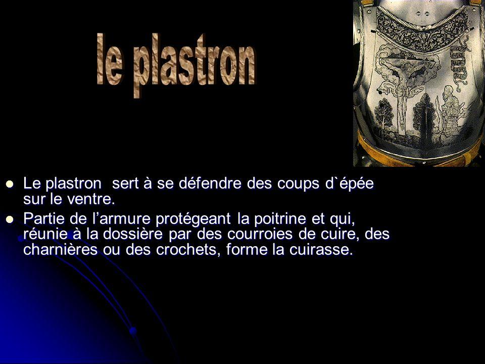 le plastron Le plastron sert à se défendre des coups d`épée sur le ventre.