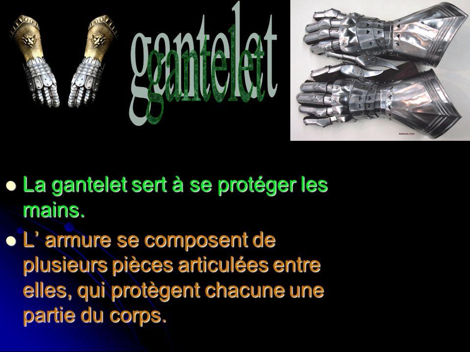 gantelet La gantelet sert à se protéger les mains.