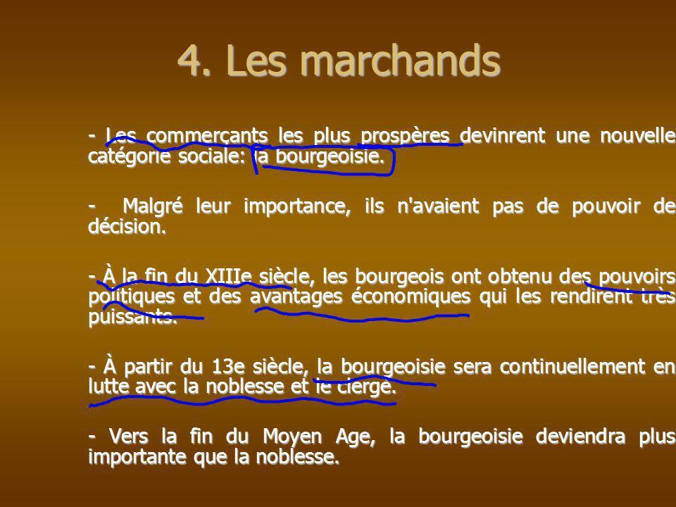 4. Les marchands - Les commerçants les plus prospères devinrent une nouvelle catégorie sociale: la bourgeoisie.