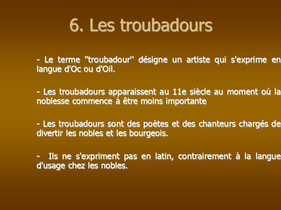 6. Les troubadours - Le terme troubadour désigne un artiste qui s exprime en langue d Oc ou d Oil.