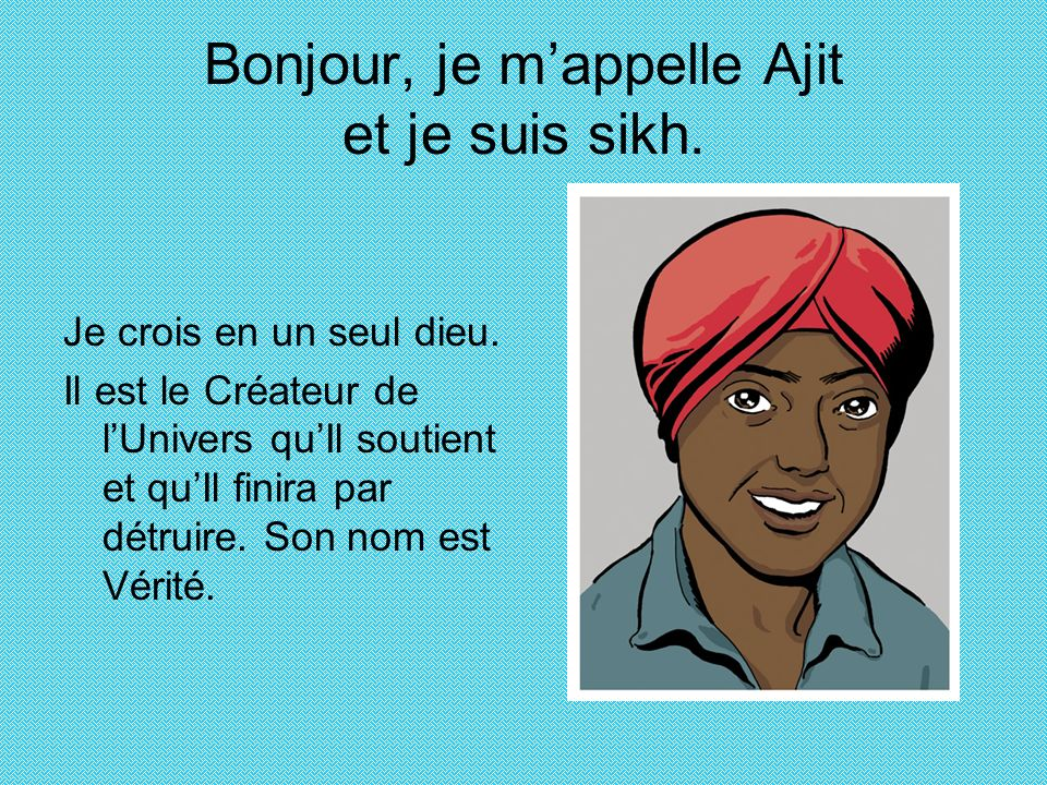 Bonjour, je m'appelle Ajit et je suis sikh.