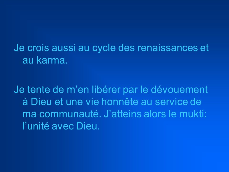 Je crois aussi au cycle des renaissances et au karma.