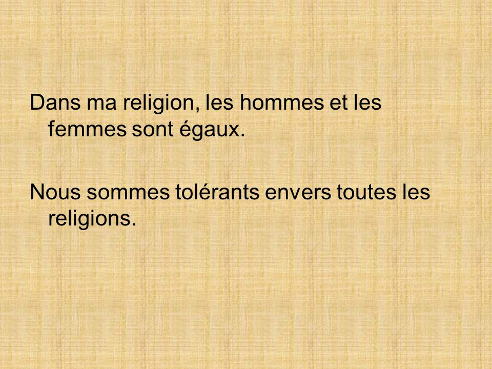 Dans ma religion, les hommes et les femmes sont égaux.