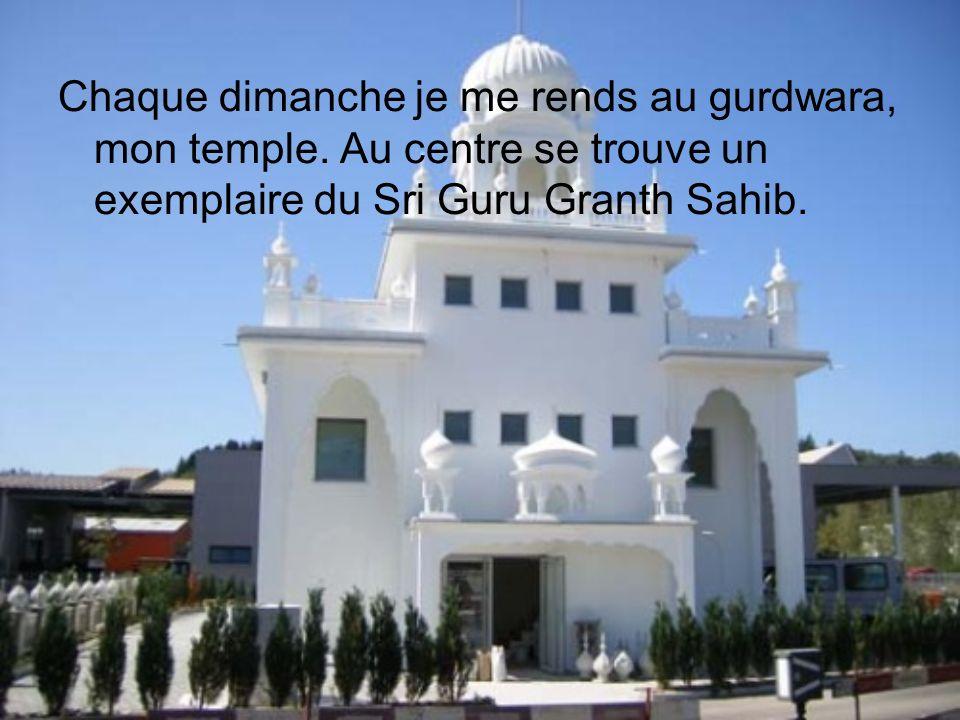 Chaque dimanche je me rends au gurdwara, mon temple
