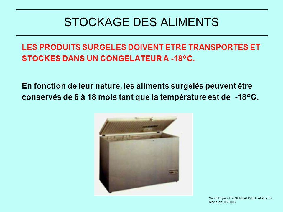 STOCKAGE DES ALIMENTS LES PRODUITS SURGELES DOIVENT ETRE TRANSPORTES ET STOCKES DANS UN CONGELATEUR A -18°C.