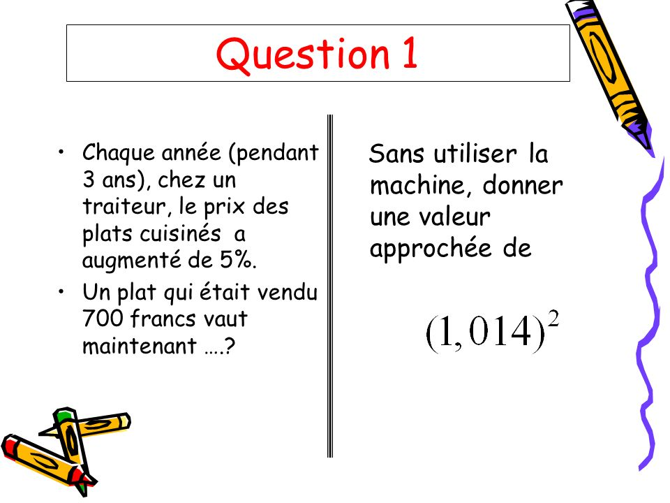 Question 1 Sans utiliser la machine, donner une valeur approchée de