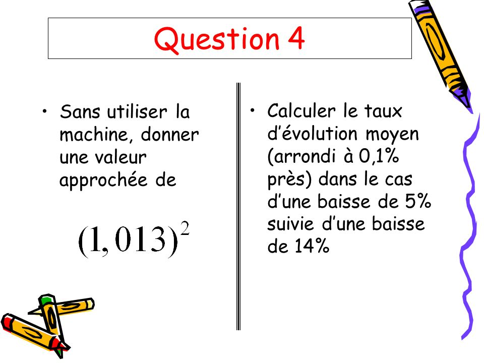 Question 4 Sans utiliser la machine, donner une valeur approchée de