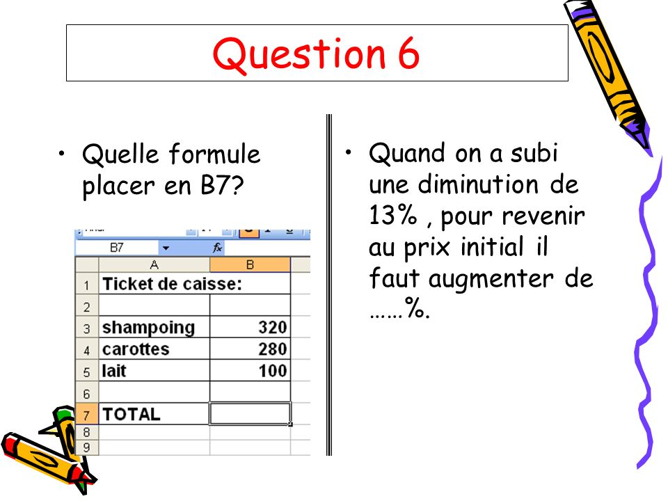 Question 6 Quelle formule placer en B7