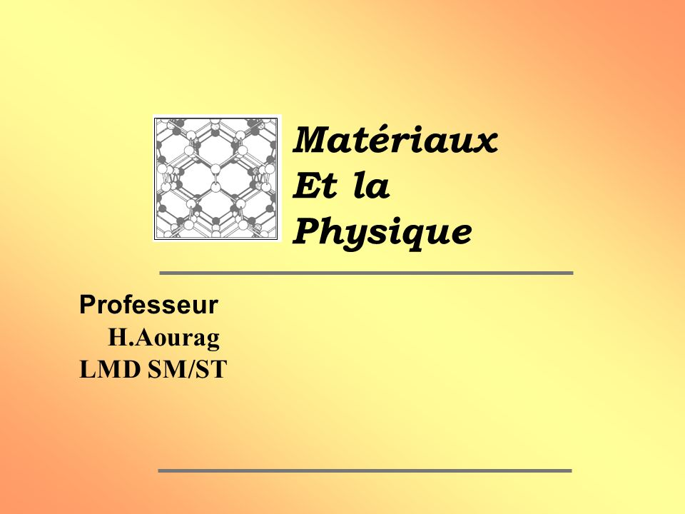Matériaux Et la Physique Professeur H.Aourag LMD SM/ST