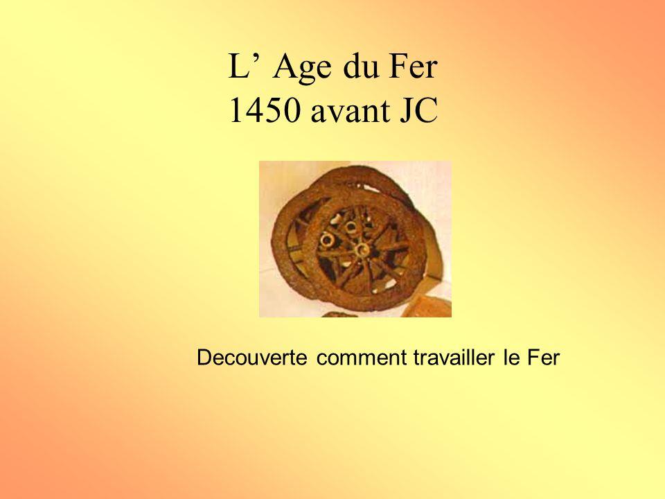 L' Age du Fer 1450 avant JC Decouverte comment travailler le Fer