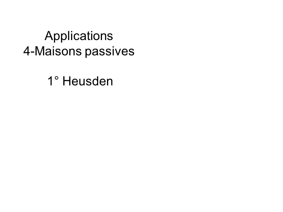Applications 4-Maisons passives 1° Heusden