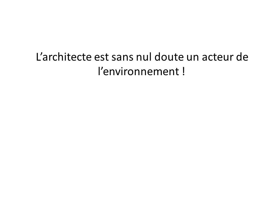 L'architecte est sans nul doute un acteur de l'environnement !