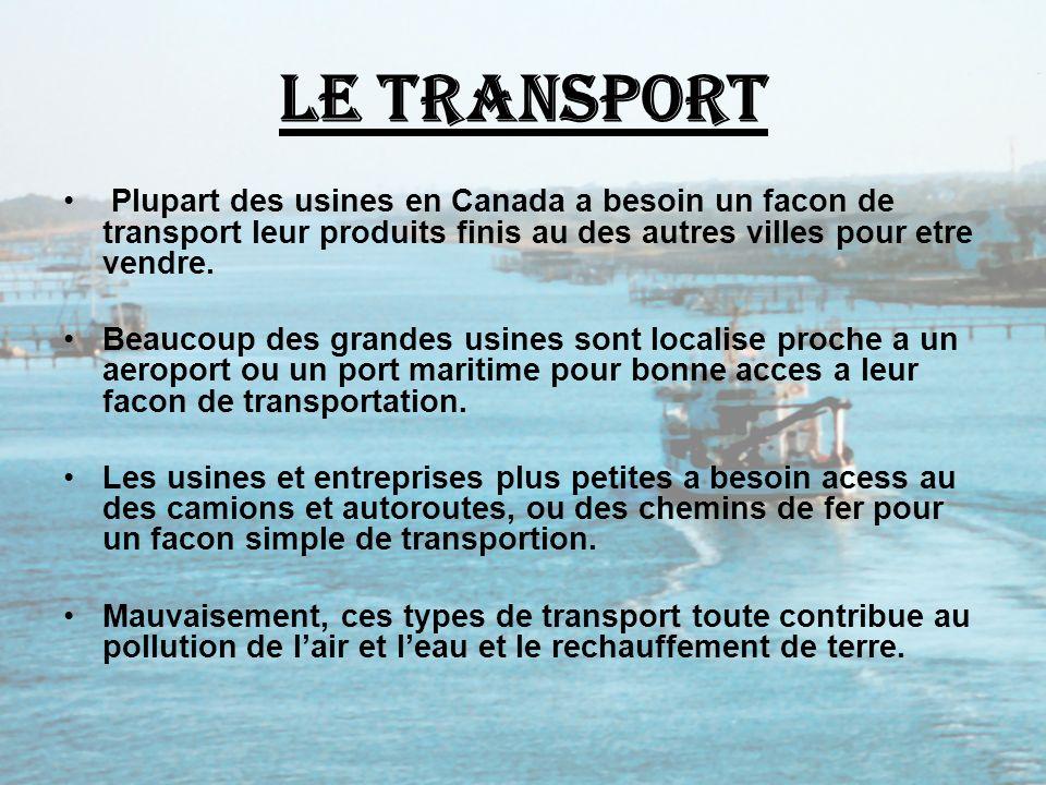 Le Transport Plupart des usines en Canada a besoin un facon de transport leur produits finis au des autres villes pour etre vendre.